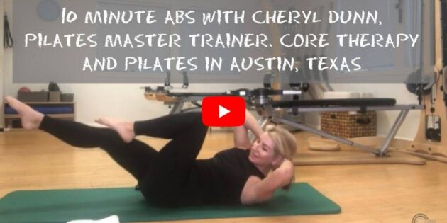 10 Minute Abs with Cheryl Dunn, Pilates Master Trainer. CORE Therapy and Pilates in Austin, Texas