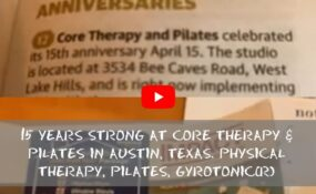 15 Years Strong at CORE Therapy & Pilates in Austin, Texas. Physical Therapy, Pilates, GYROTONIC(R) (1)