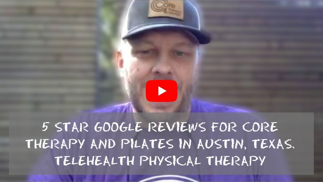 5 Star Google Reviews For CORE Therapy and Pilates in Austin, Texas. Telehealth Physical Therapy