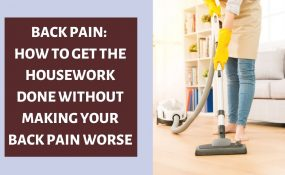 Back Pain How to Get the Housework Done Without Making Your Back Pain Worse