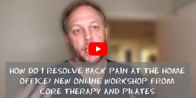 How Do I Resolve Back Pain at the Home Office_ New online workshop from CORE Therapy and Pilates