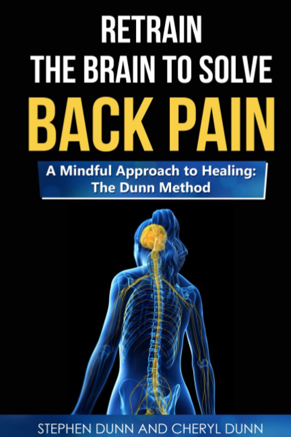 Retrain The Brain To Solve Back Pain. A Mindful Approach to Healing