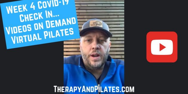 Week 4 Covid-19 Check In. Virtual Pilates, Telehealth Physical Therapy, Videos on Demand (BQ)